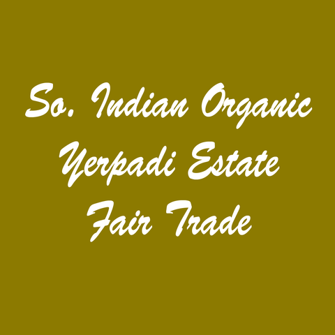 So. Indian Organic Yerpadi Estate Fair Trade