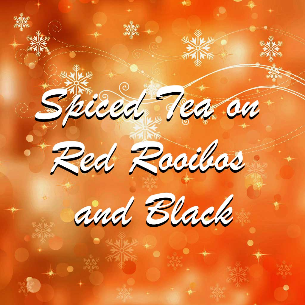 Spiced Tea on Red Rooibos and Black