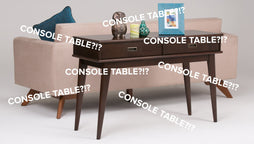 I DON'T UNDERSTAND, CONSOLE TABLE?