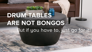 Drum Tables Are Not Bongos!