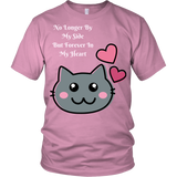 "SHIRT-CAT LOVERS- ""NO LONGER BY MY SIDE BUT FOREVER IN MY HEART"" SHORT SLEEVE UNISEX TEE- 6 colors-7 sizes"