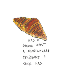 I Had A Dream About a Chanterelle Croissant I Once Had