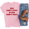Bae Can't Stay If Bae Don't Pray Tee