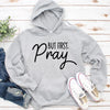 But First, Pray Hoodie