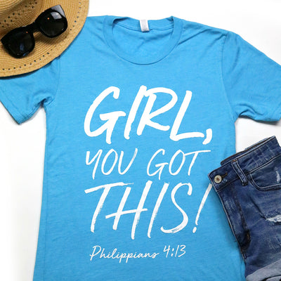 Girl, You Got This! Philippians 4:13 Tee