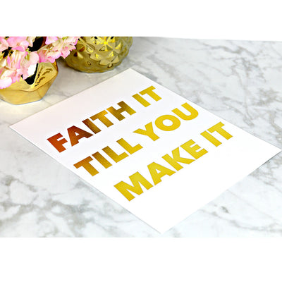 Faith It Till You Make It | Gold Foil Print