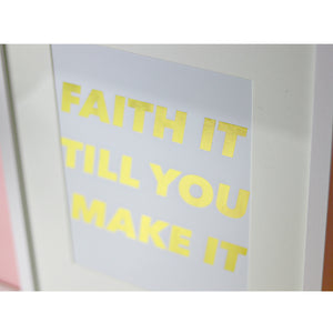 Faith It Till You Make It | Framed Print
