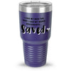 I Like My Men Saved 30oz Tumbler