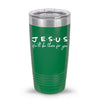 Jesus He'll Be There For You 20oz Tumbler