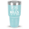 Jesus Take The Bills 30oz Tumbler