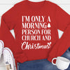 Morning Person For Church & Christmas Long Sleeve Tee