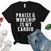 Praise & Worship Is My Cardio Tee