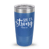 She Is Strong. Proverbs 31:25 20oz Tumbler