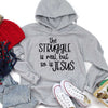 The Struggle Is Real But So Is Jesus Hoodie