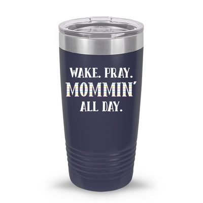 Wake Pray Mommin' All Day 20oz Tumbler