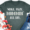 Wake, Pray, Mommin' All Day Tee