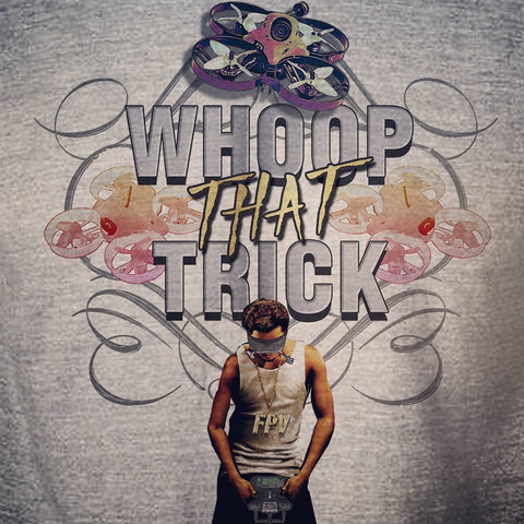 Whoop that trick - FPV Drones T-shirt