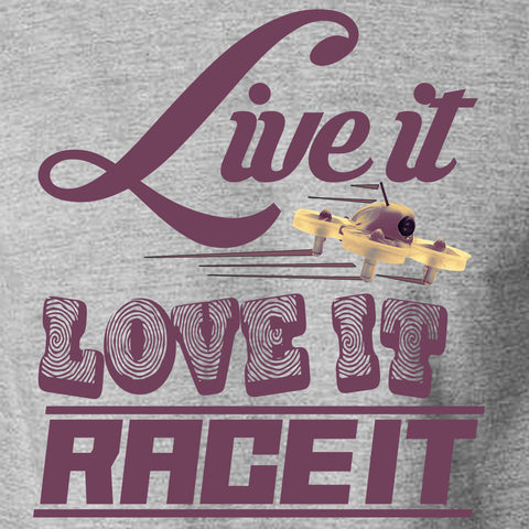 Live It, Love it, Race it - FPV Drones T-shirt