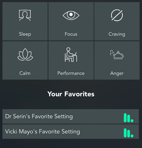 Prestting Options, Sleep, Focus, Craving, Calm, Performance, Anger. Custom settings: Your Favorites. Dr. Serin's Favorite Setting Vicki Mayo's Favorite Setting Buzzies App
