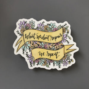 What We Don't Repair We Repeat Sticker