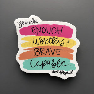 You Are Enough Worthy Brave Capable Sticker - Sticker