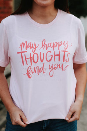 May Happy Thoughts Find You Tee