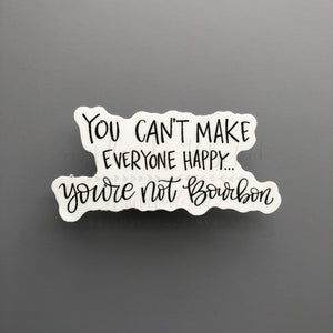You Can't Make Everyone Happy, You're Not Bourbon Sticker - Doodles by Rebekah