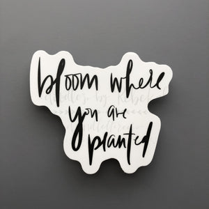 Bloom Where You Are Planted (Black) Sticker - Sticker