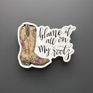 Blame It All On My Roots Sticker - Sticker
