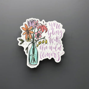 You Belong with the Wildflowers Sticker - Sticker