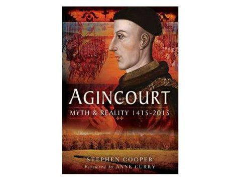 Books And Magazines - Agincourt, Myth And Reality 1415-2015 By Stephen Cooper