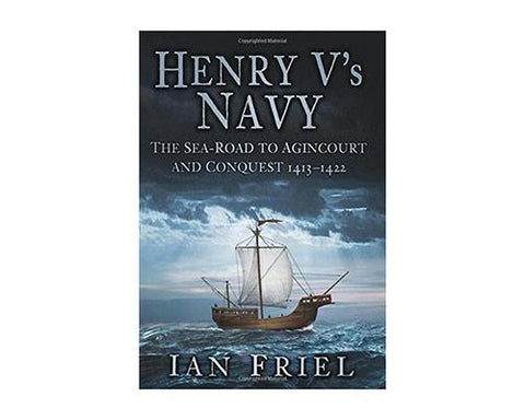 Books And Magazines - Henry V's Navy: The Sea-Road To Agincourt And Conquest 1413-1422 By Ian Friel