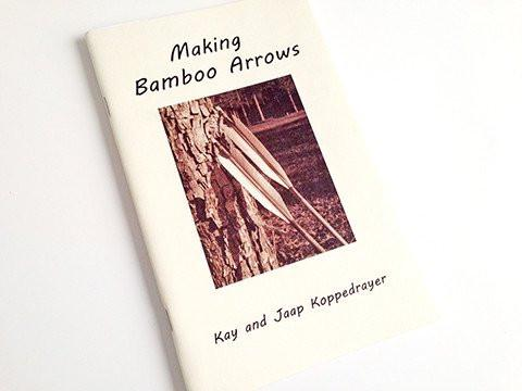 Books And Magazines - Making Bamboo Arrows By Kay And Jaap Koppedrayer