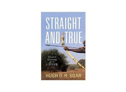Books And Magazines - Straight And True: A Select History Of The Arrow - Hugh D. H. Soar