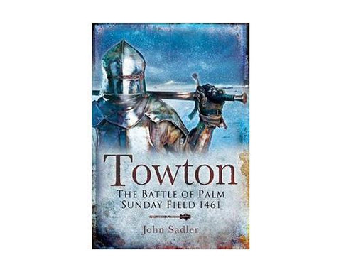 Books And Magazines - Towton: The Battle Of Palm Sunday Field By John Sadler
