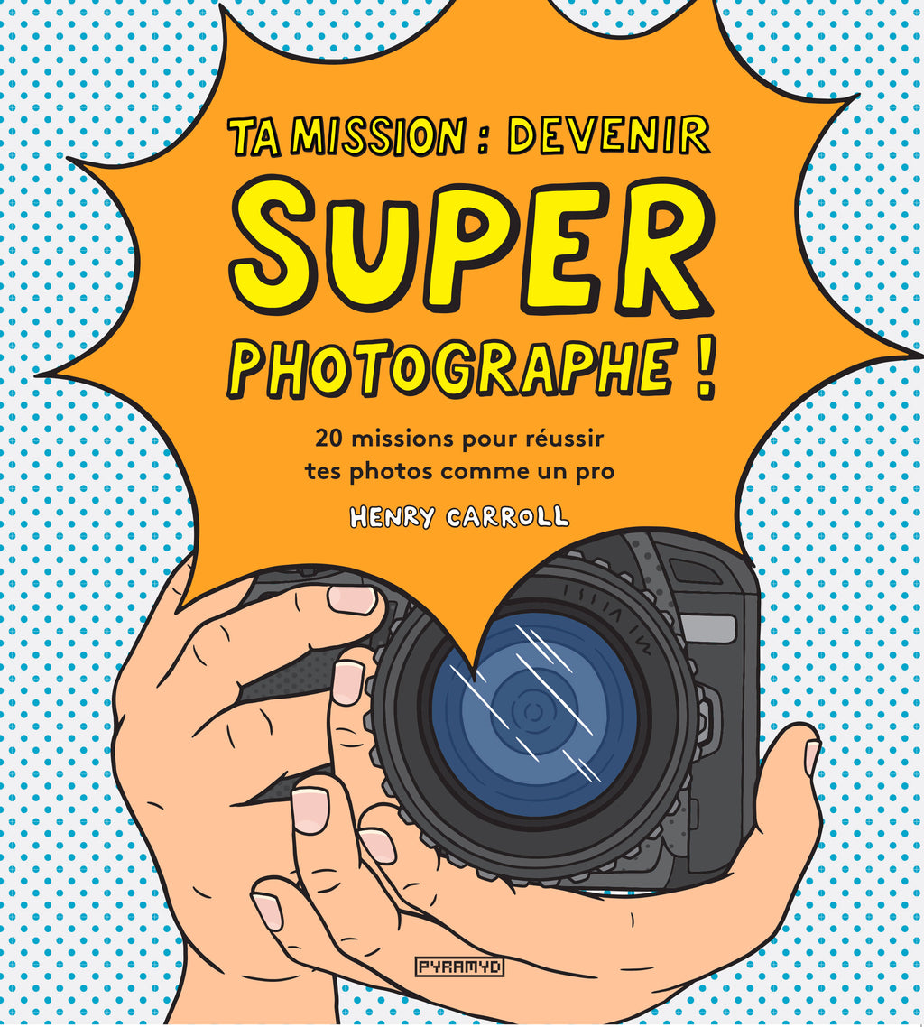 Ta mission : devenir super photographe !