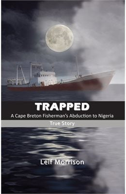 Trapped: A Cape Breton Fishermans Abduction to Nigeria by Leif Morrison