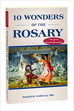 10 Wonders of the Rosary by Donald H Calloway MIC