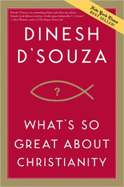 Whats So Great About Christianity by Dinesh D'Souza