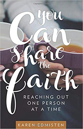You Can Share the Faith: Reaching Out One Person at a Time by Karen Edmisten