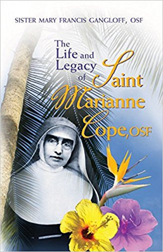The Life and Legacy of St. Marianne Cope OSF