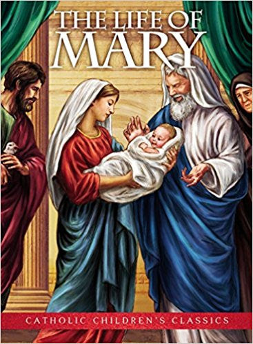 The Life of Mary - Catholic Childrens Classics