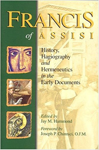 Francis of Assisi: History Hagiography and Hermeneutics in the Early Documents by Jay M. Hammond