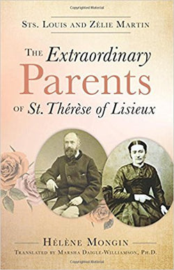 Sts. Louis and Zélie Martin-The Extraordinary Parents of St. Thérèse of Lisieux by Helene Mongin