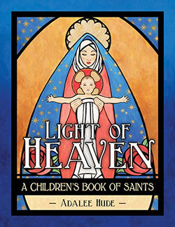Light of Heaven - A Childrens Book of Saints