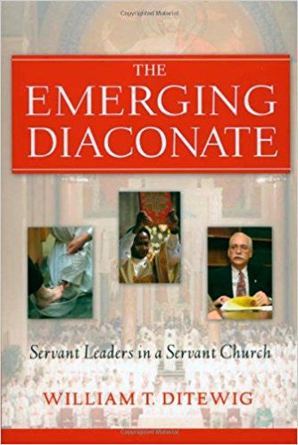 The Emerging Diaconate- Servant Leaders in a Servant Church By William T. Ditewig