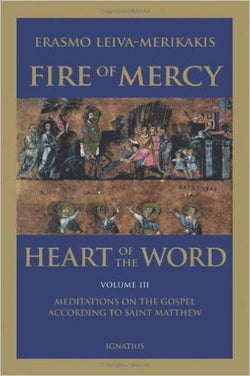 Fire of Mercy Heart of the Word Volume III - Meditations on the Gospel According to Saint Mathew
