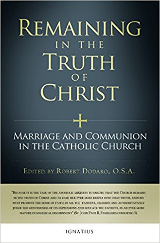 Remaining in the Truth of Christ: Marriage and Communion in the Catholic Church   by Robert Dodaro (Editor)