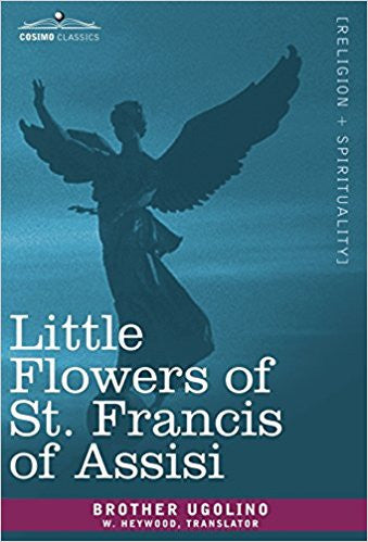 Little Flowers of St.Francis of Assisi  by Brother Ugolino; W.Heywood (Translator)