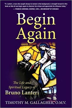 Begin Again: The Life and Spiritual Legacy of Bruno Lanteri by Timothy M. OMV Gallagher